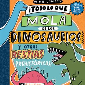 todo lo que mola de los dinosaurios y otras bestias prehistoricas